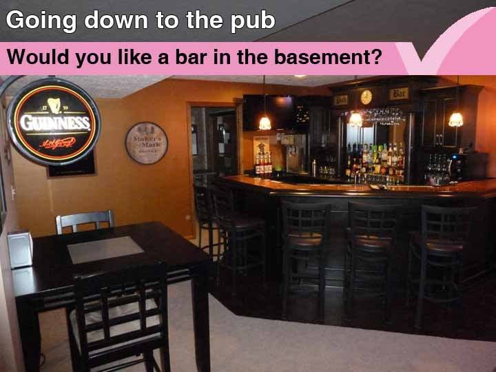 Going down to the pub: A bar in the basement?